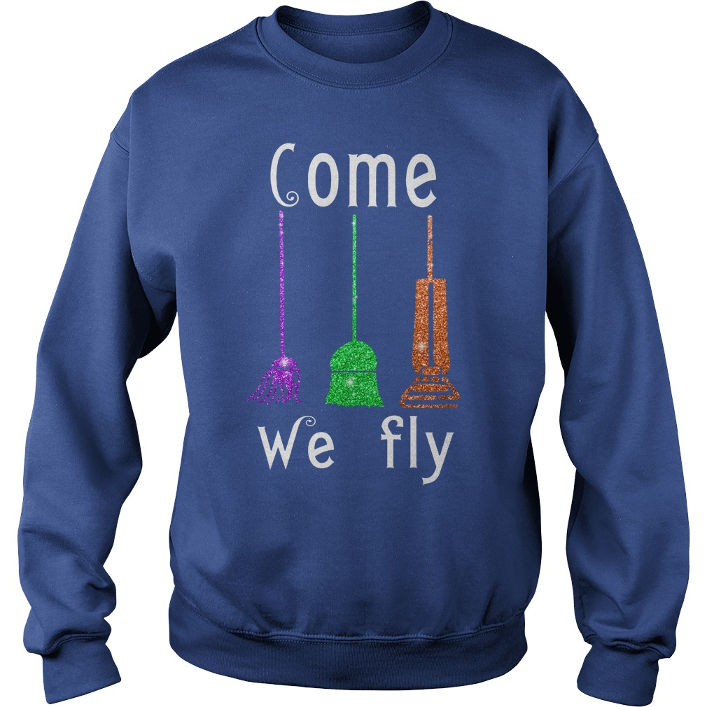 Come We Fly Hocus Pocus Halloween shirt sweat shirt