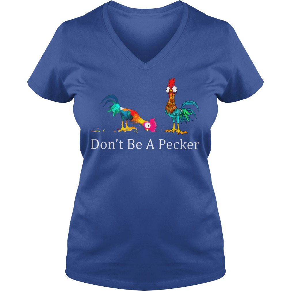 Don't be a pecker Hei Hei the Rooster Moana shirt lady v-neck