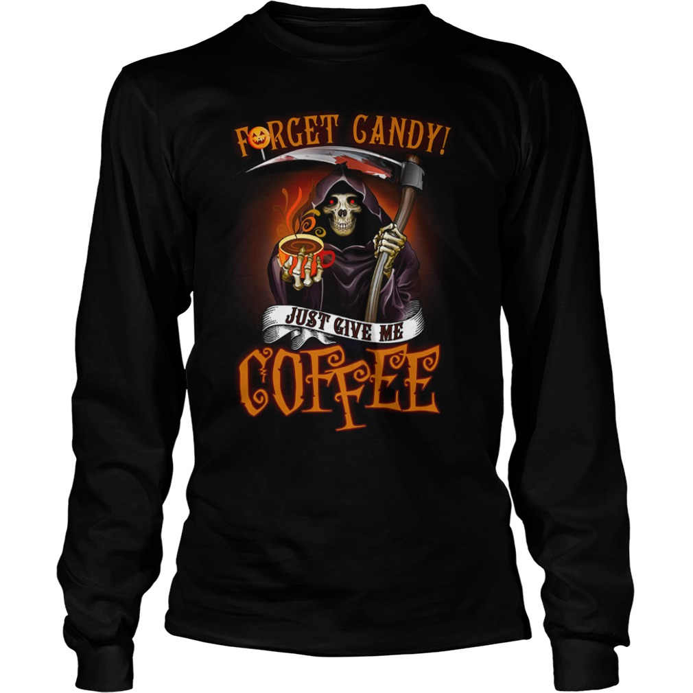 Forget candy just give me coffee Death Halloween shirt unisex longsleeve tee