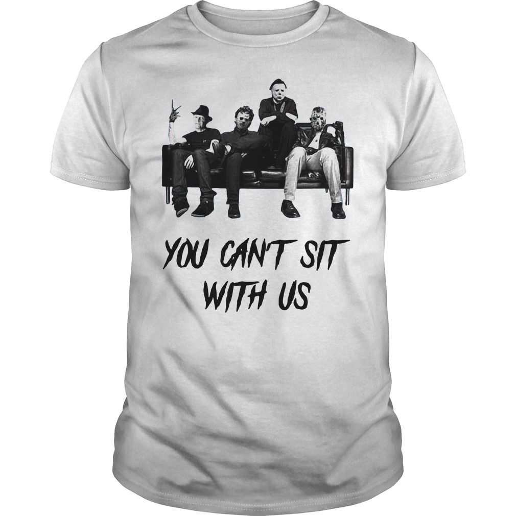 cc6f1b83fd Freddy Jason Michael Myers And Leatherface You Can't Sit With Us shirt guy  tee