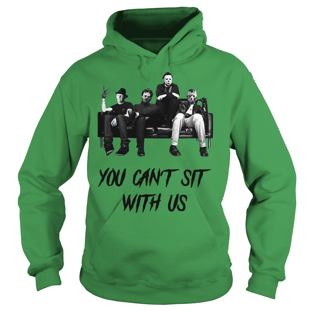 Freddy Jason Michael Myers And Leatherface You Can't Sit With Us shirt hoodie