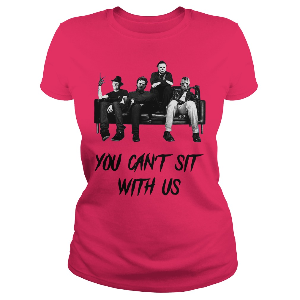 Freddy Jason Michael Myers And Leatherface You Can't Sit With Us shirt lady tee