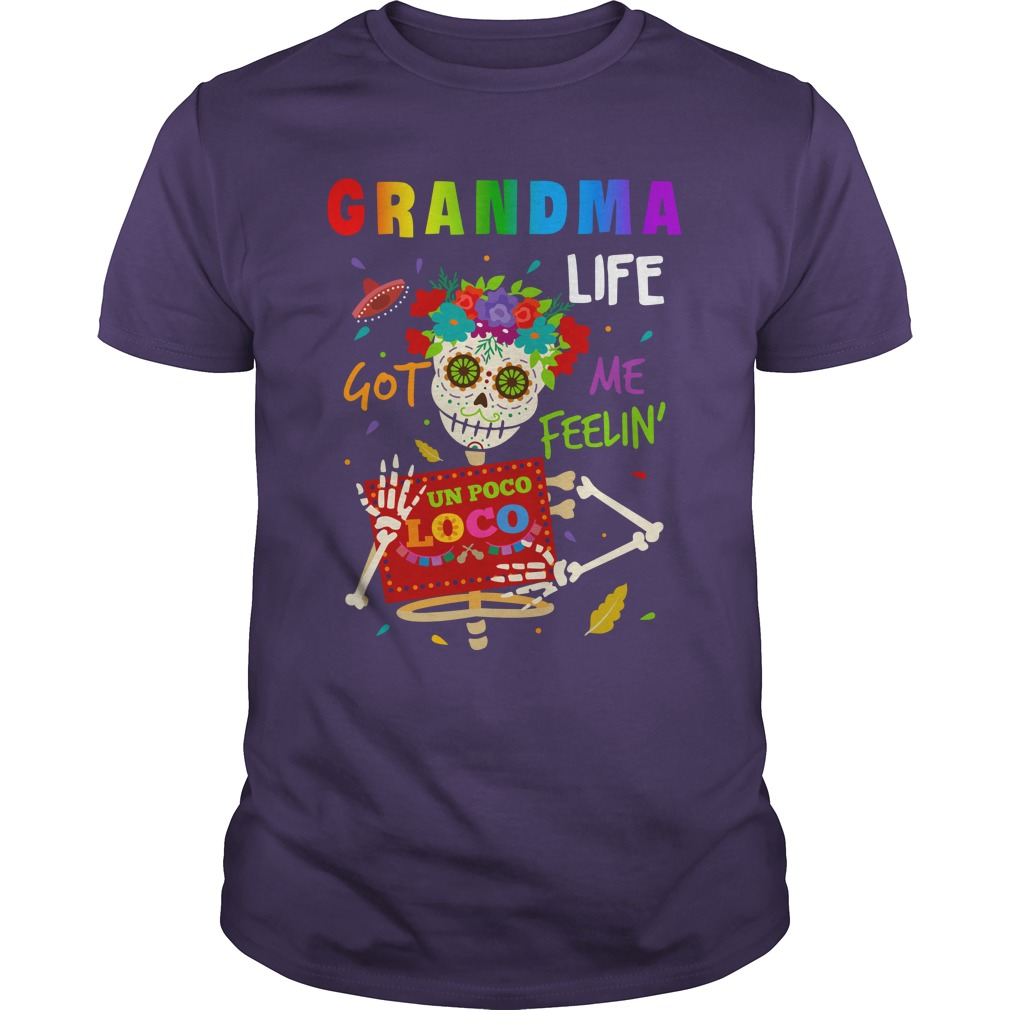 Grandma life got me feelin un Poco Loco shirt guy tee