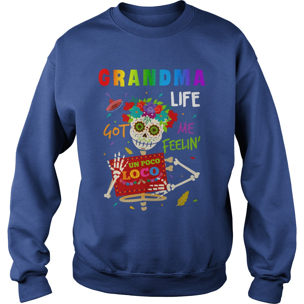 Grandma life got me feelin un Poco Loco shirt sweat shirt