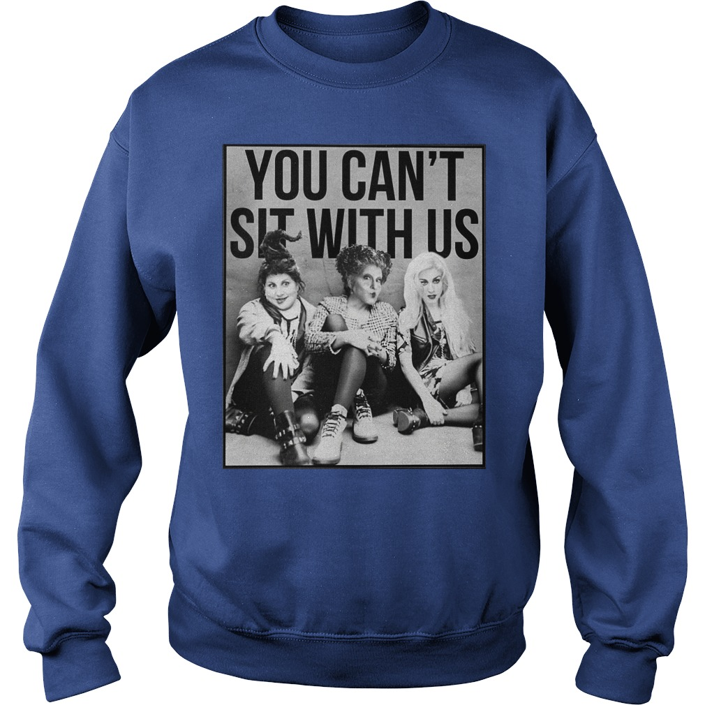 Hocus Pocus you can't sit with us shirt sweat shirt