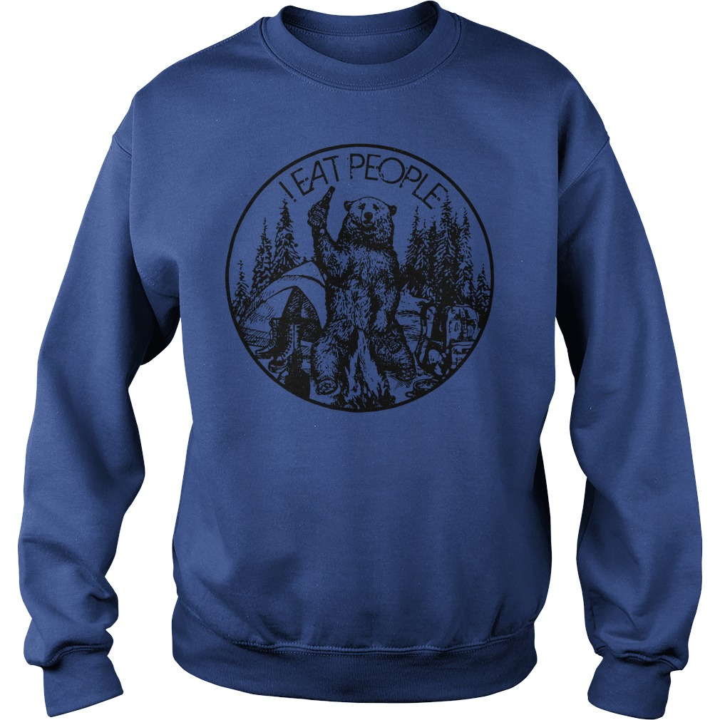 I eat people camping bear shirt sweat shirt - camping bear I eat people shirt
