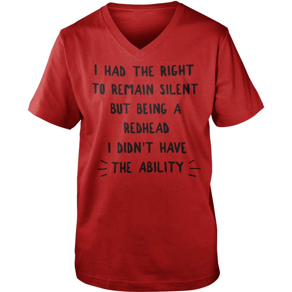 I had the right to remain silent but being a redhead i didn't have the ability shirt guy v-neck - I had the right to remain silent but being a redhead shirt