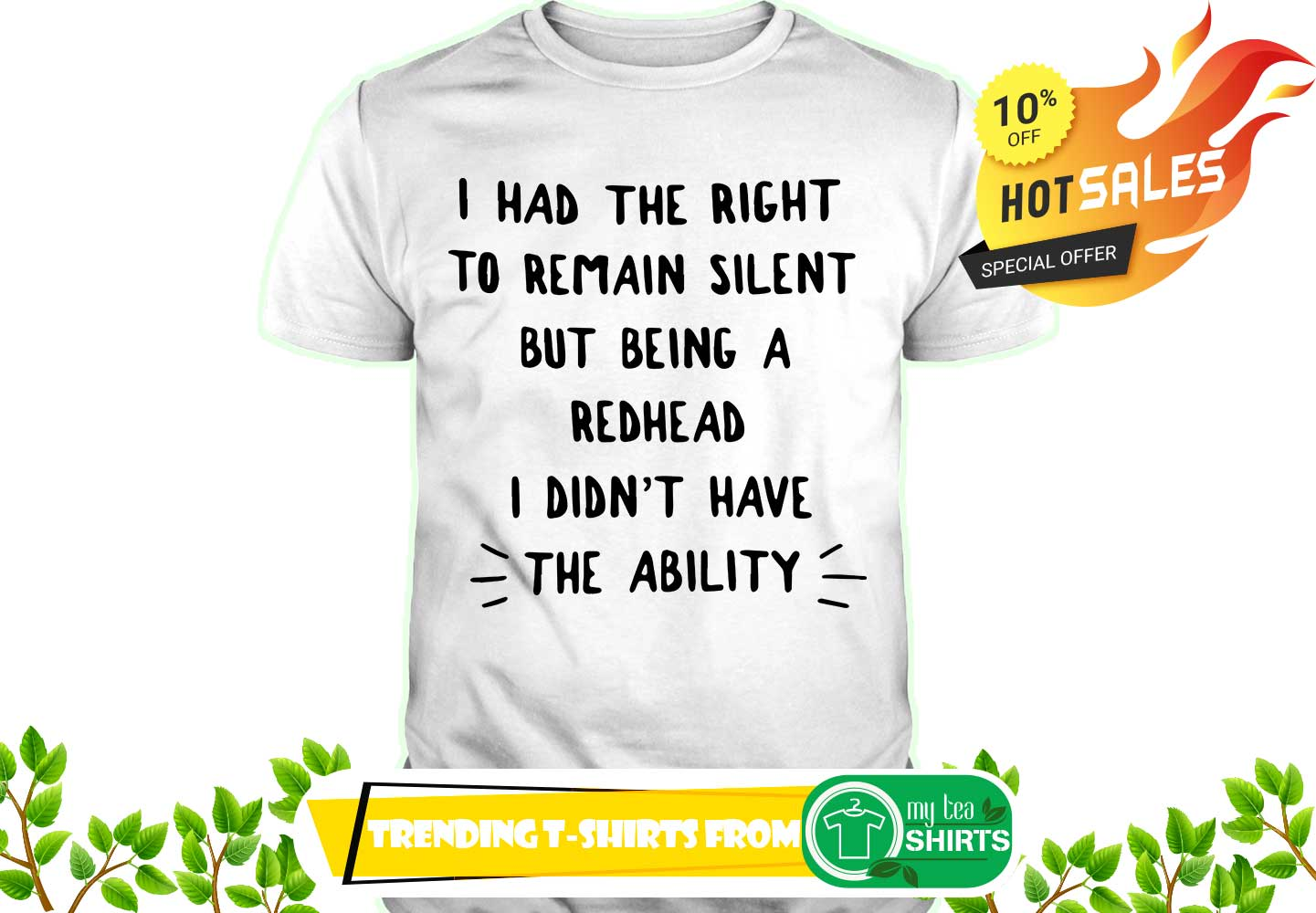 I had the right to remain silent but being a redhead i didn't have the ability shirt - I had the right to remain silent but being a redhead shirt
