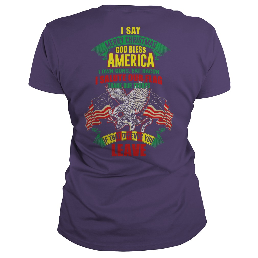 I say merry Christmas God bless America I own guns eat bacon and salute our flag shirt lady tee