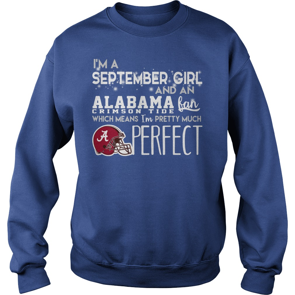 I'm a September girl and an Alabama Crimson Tide fan shirt sweat shirt