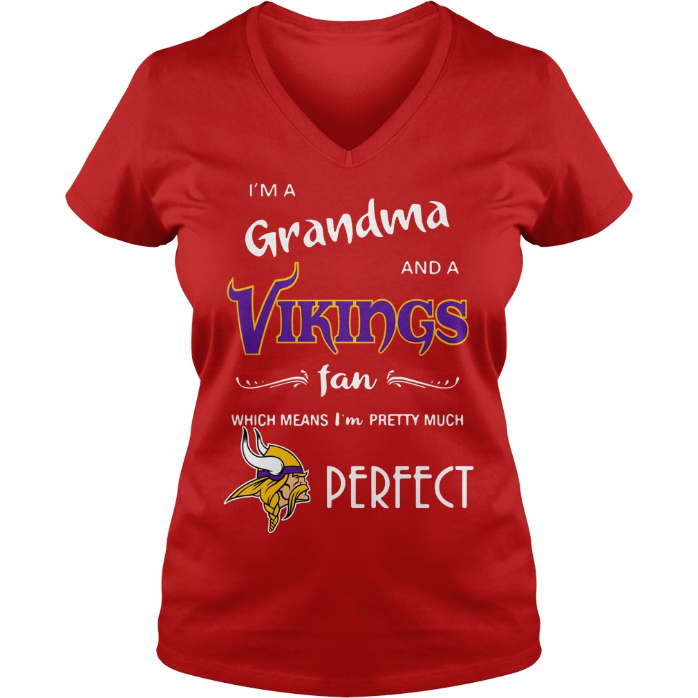 I'm a grandma and a Minnesota Vikings fan which means I'm pretty much perfect shirt lady v-neck