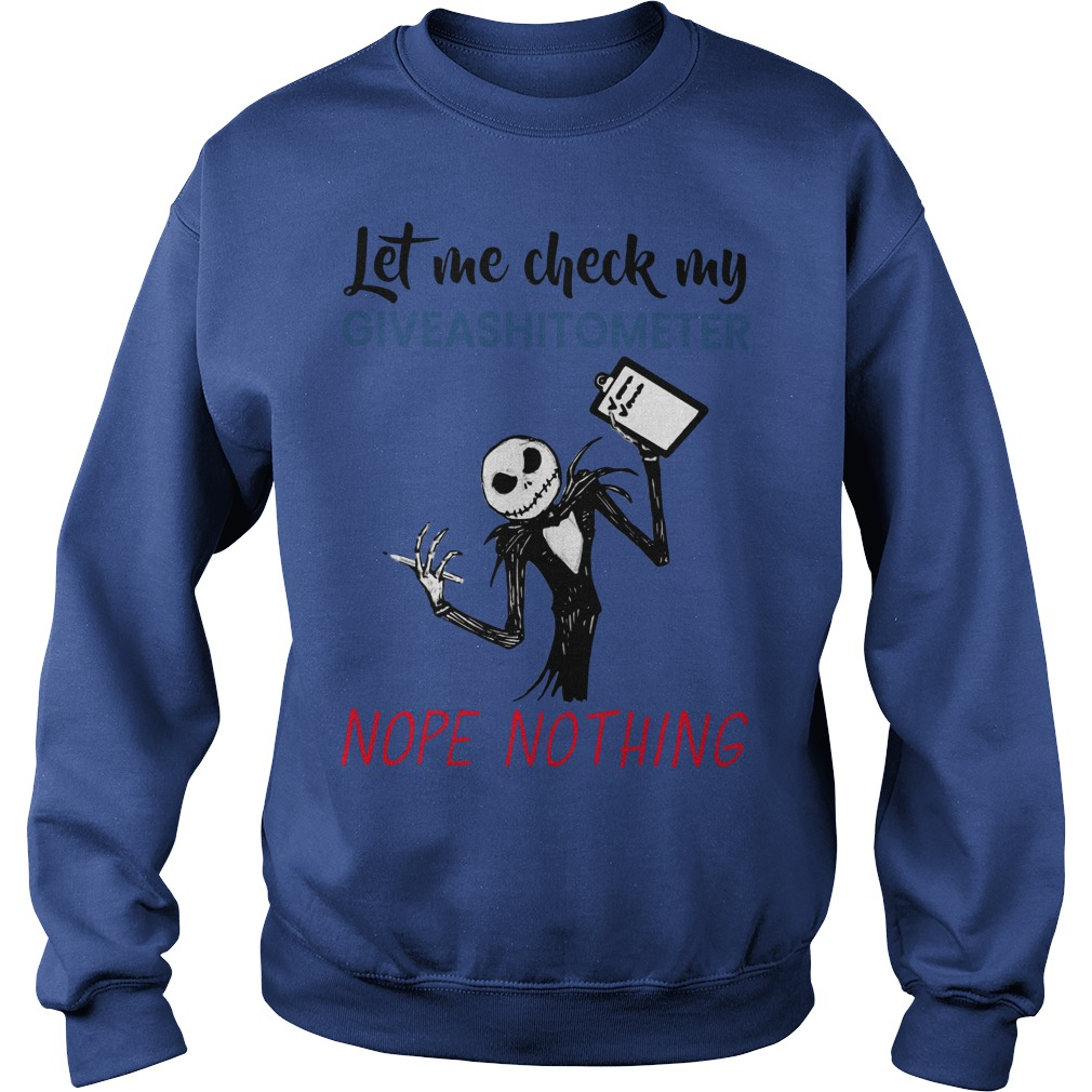 Jack Skellington let me check my giveashitometer nope nothing shirt sweat shirt - let me check my giveashitometer nope nothing shirt