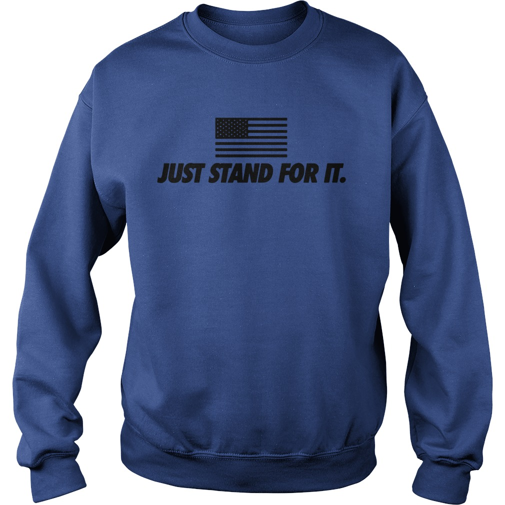 Just stand for it American flag shirt sweat shirt