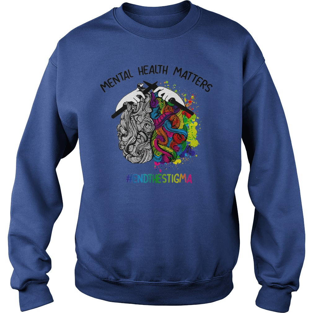 Knitting Mental health matters end the stigma shirt sweat shirt