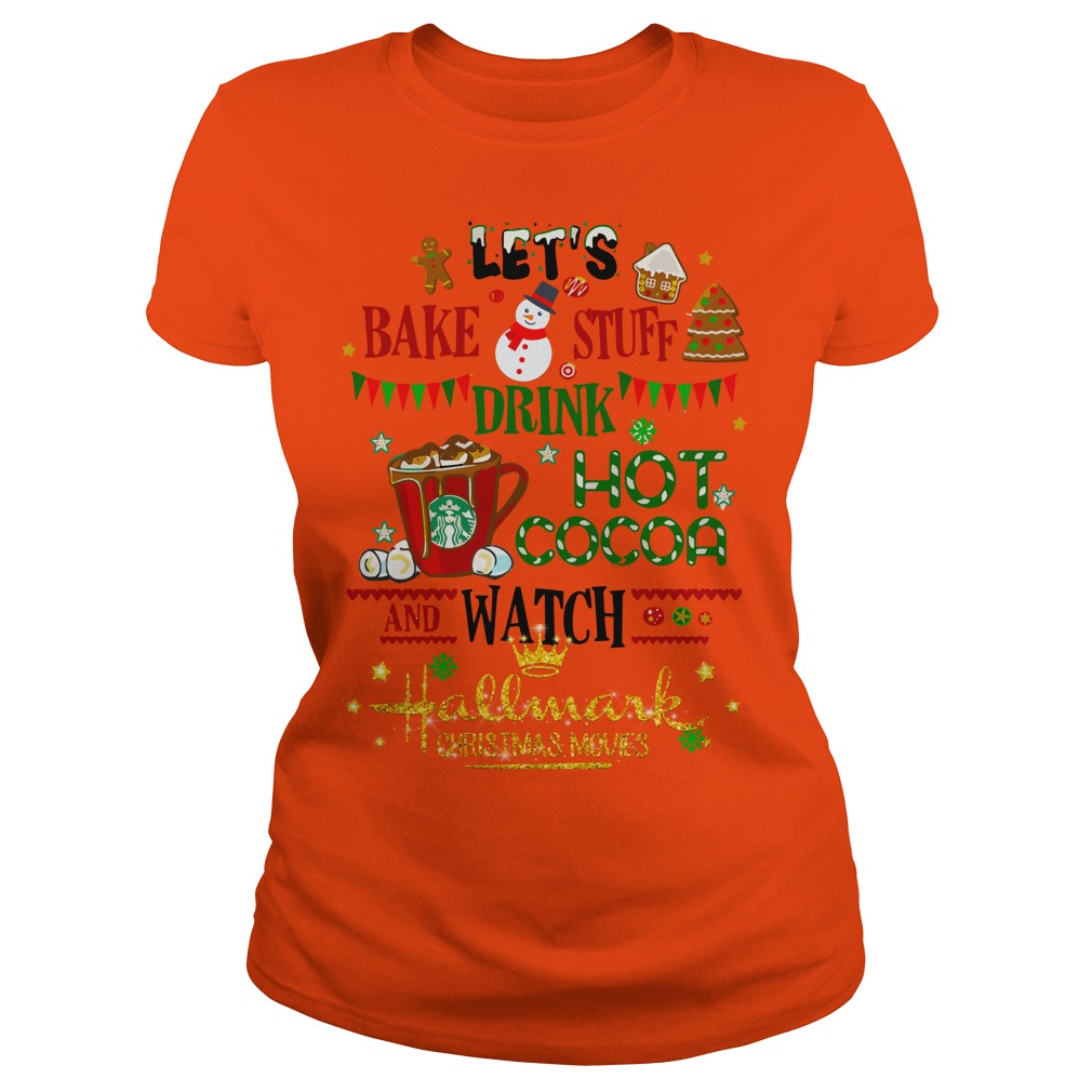 Let's bake stuff drink hot cocoa and watch Hallmark Christmas movies shirt lady tee