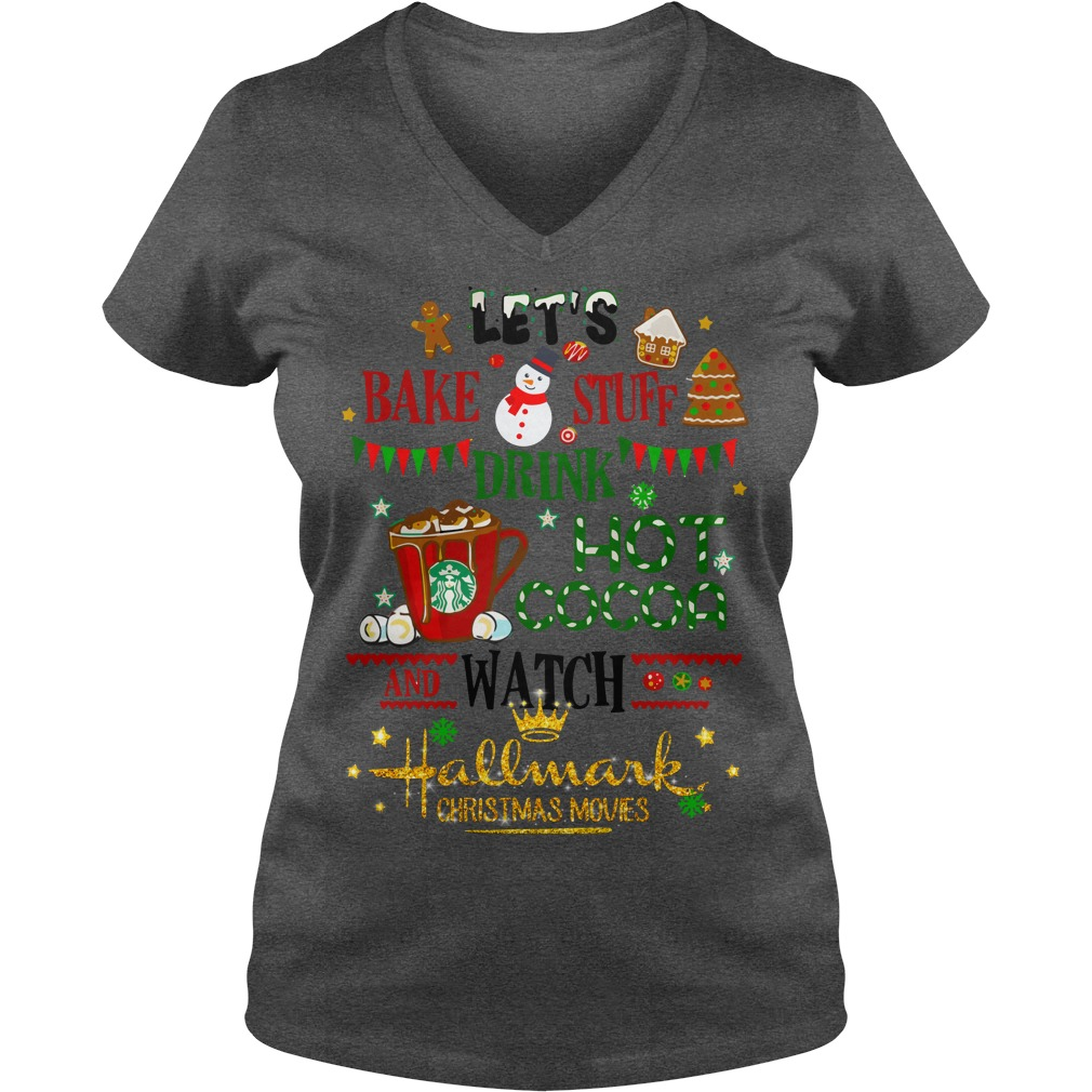 Let's bake stuff drink hot cocoa and watch Hallmark Christmas movies shirt lady v-neck