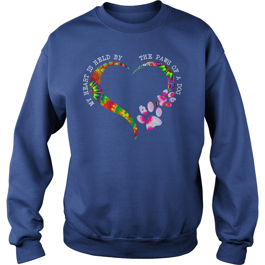 My heart is held by the paws of a dog shirt sweat shirt