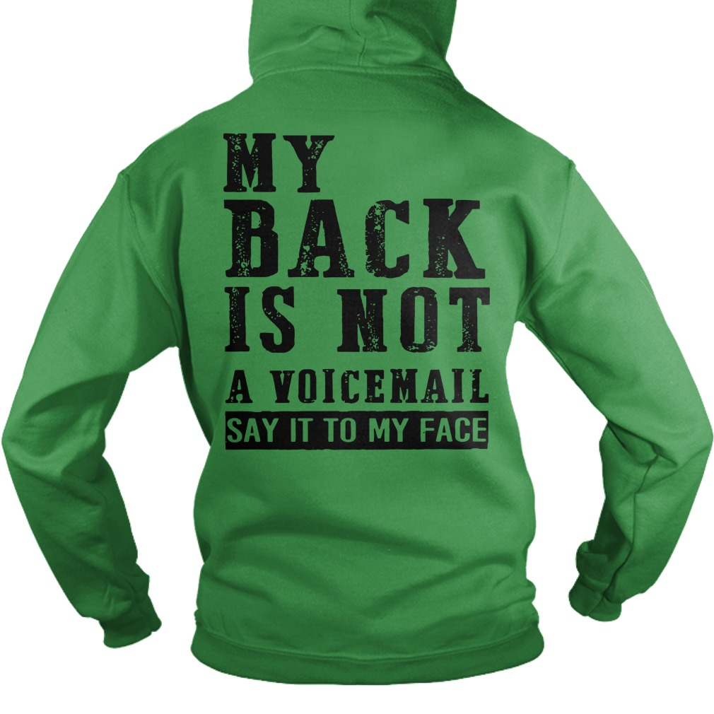 My back is not a voicemail Say it to my face shirt hoodie