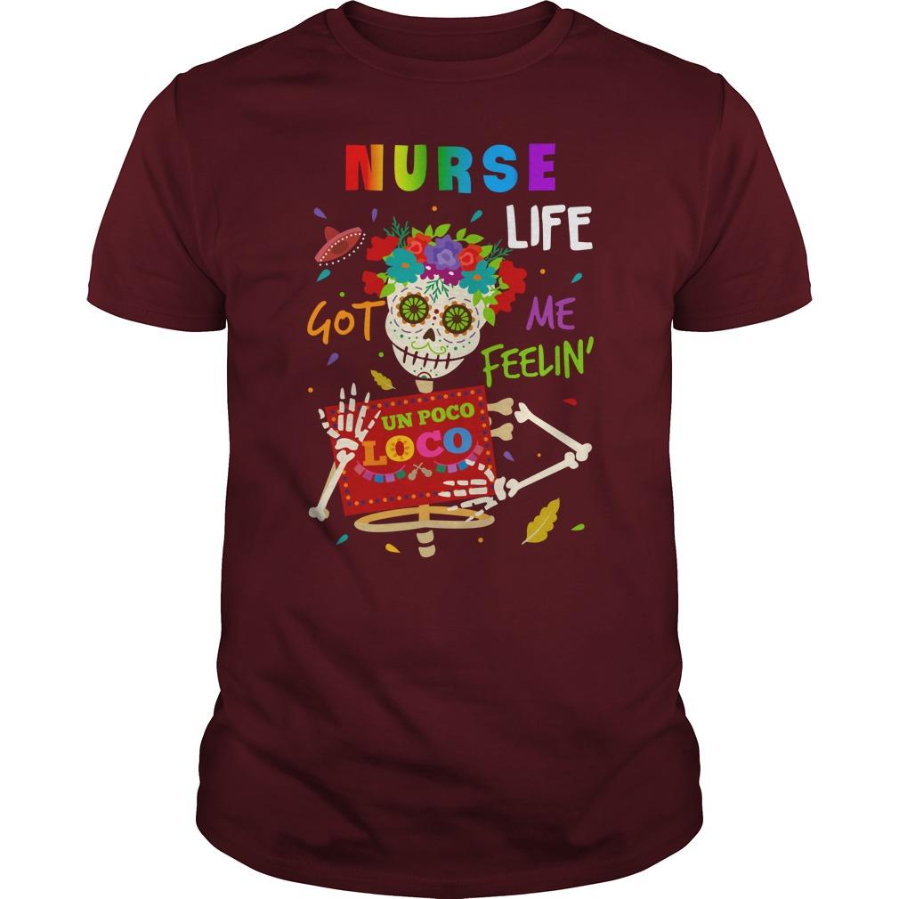 Nurse life got me feelin un Poco Loco shirt guy tee