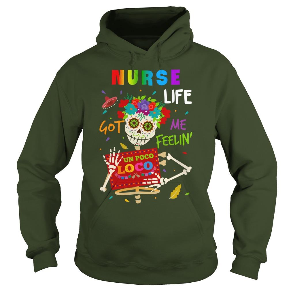 Nurse life got me feelin un Poco Loco shirt hoodie