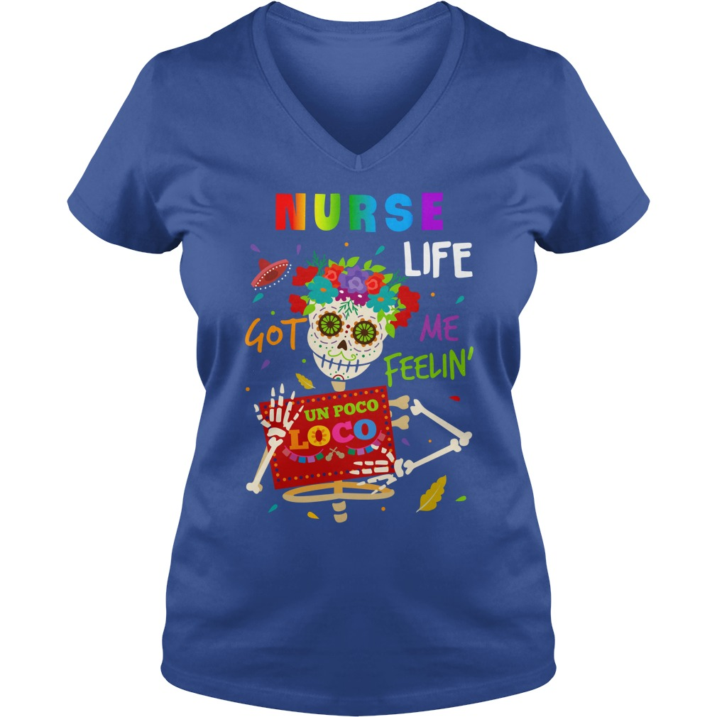 Nurse life got me feelin un Poco Loco shirt lady v-neck