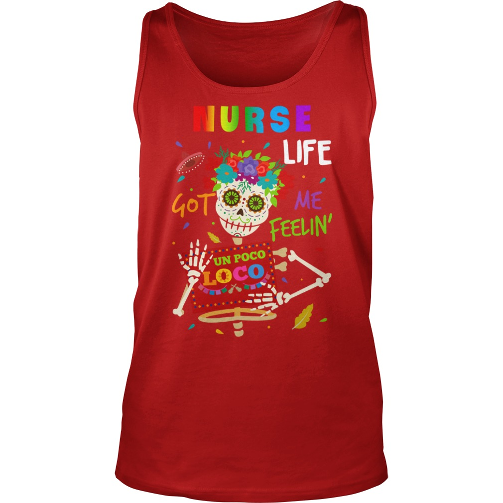 Nurse life got me feelin un Poco Loco shirt unisex tank top
