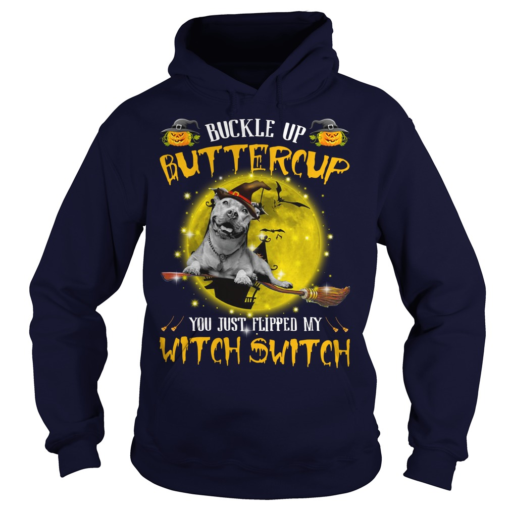 Pitbull buckle up buttercup you just flipped my witch switch shirt hoodie