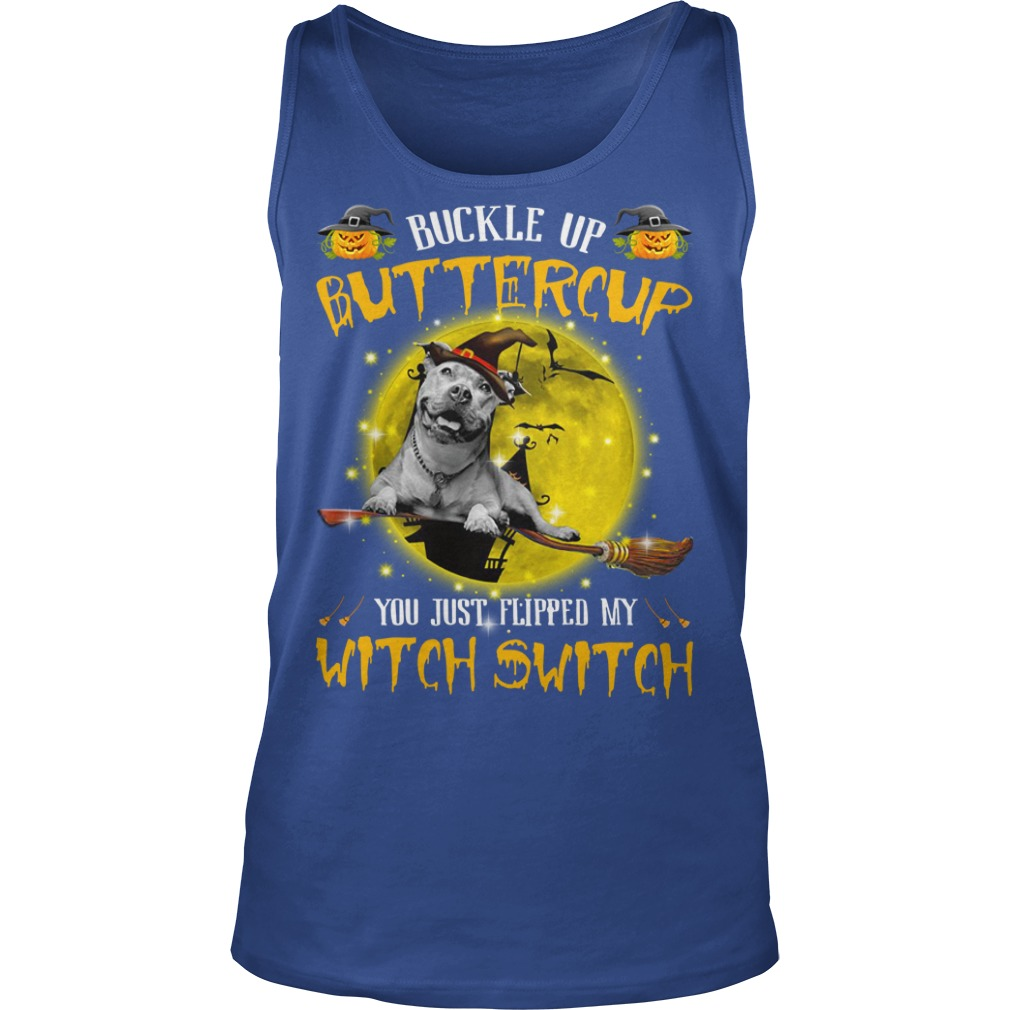 Pitbull buckle up buttercup you just flipped my witch switch shirt unisex tank top