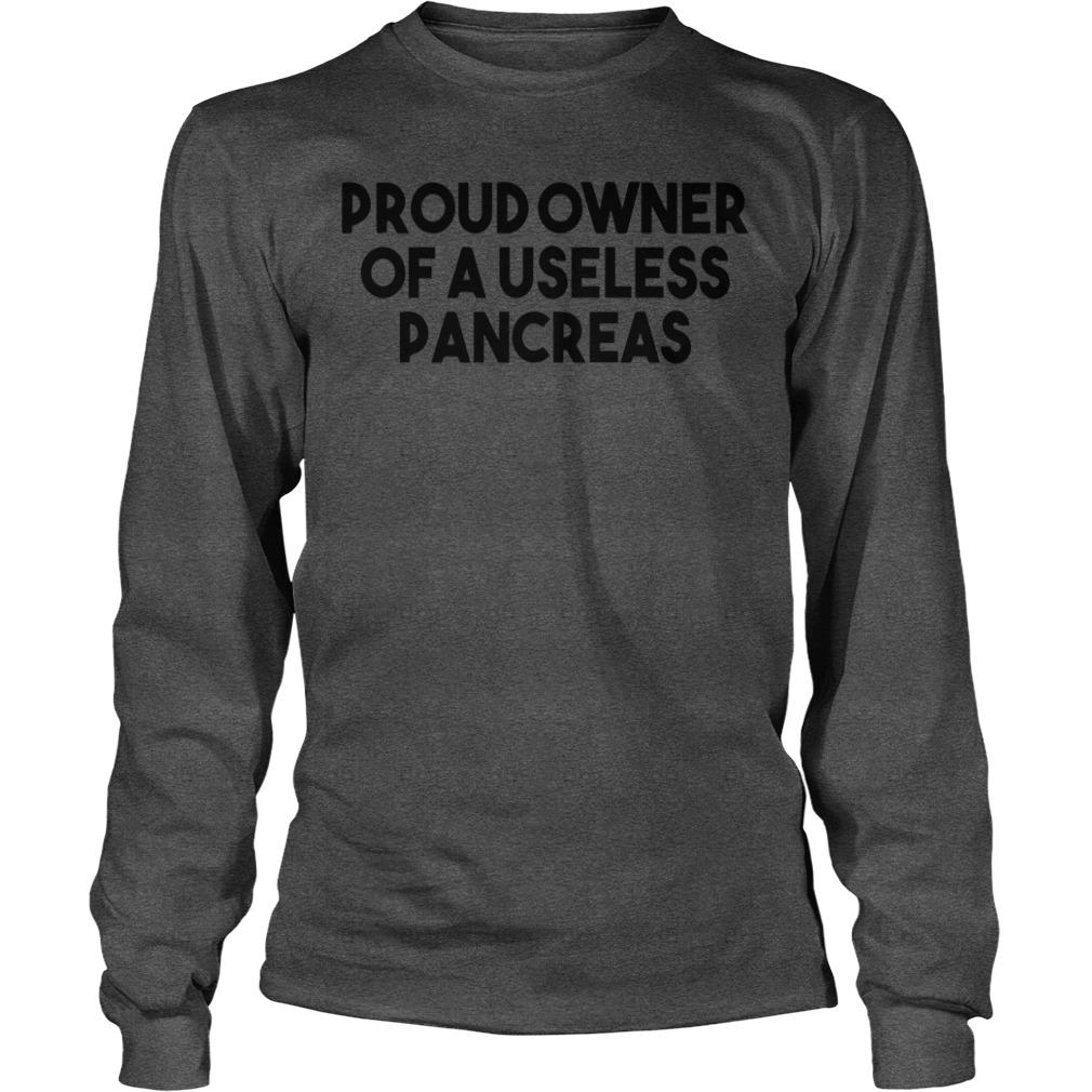 Proud owner of a useless pancreas shirt unisex longsleeve tee