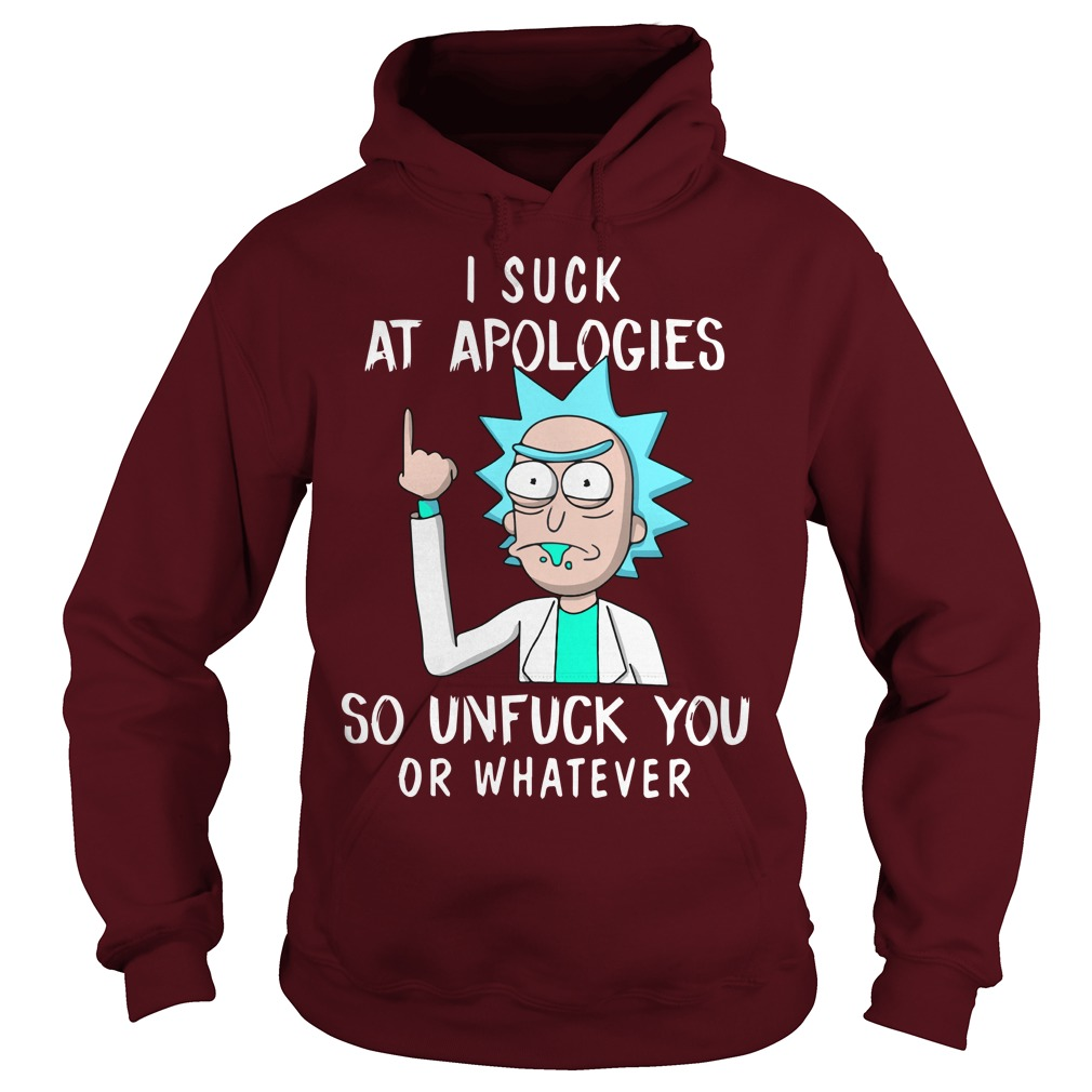 Rick and Morty I suck at apologies so unfuck you or whatever shirt hoodie