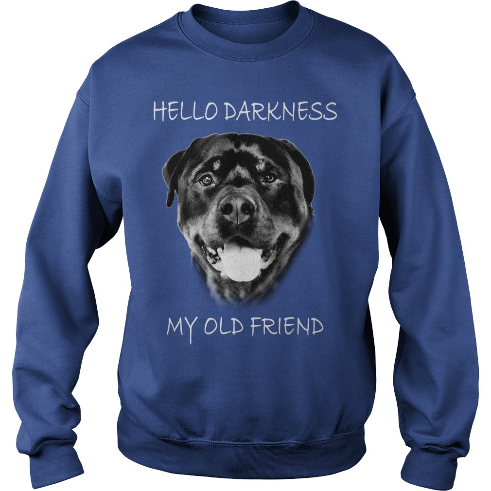 Rottweiler Dog hello darkness my old friend shirt sweat shirt