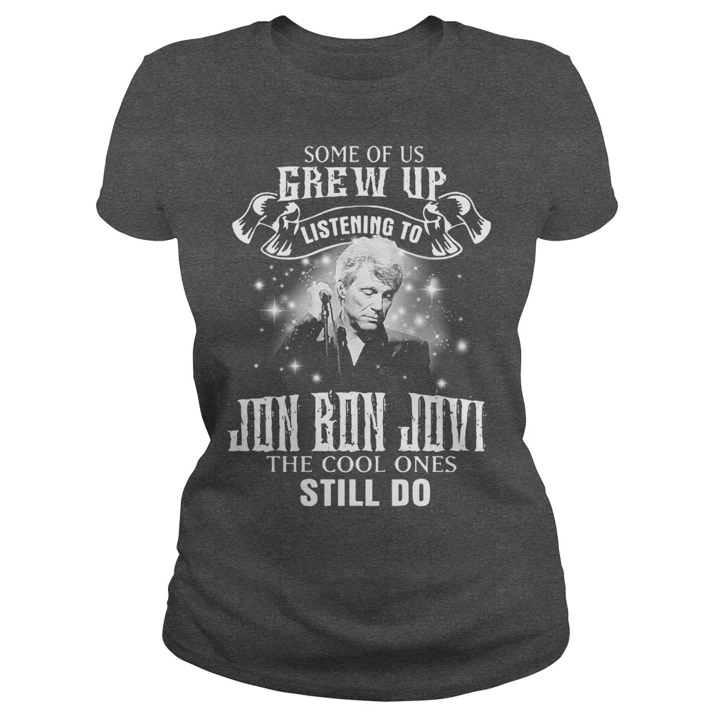 Some of us grew up listening to Jon Bon Jovi the cool ones still do shirt lady tee