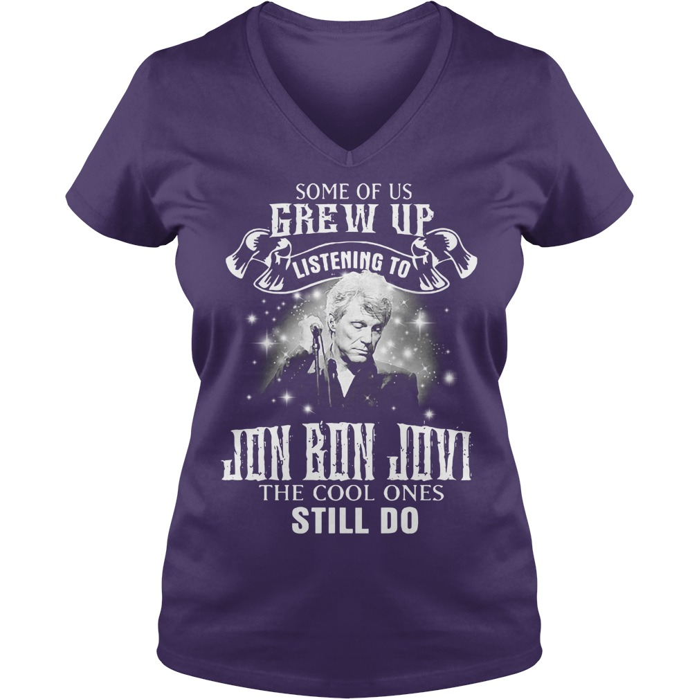 Some of us grew up listening to Jon Bon Jovi the cool ones still do shirt lady v-neck - Some of us grew up listening to Jon Bon Jovi shirt