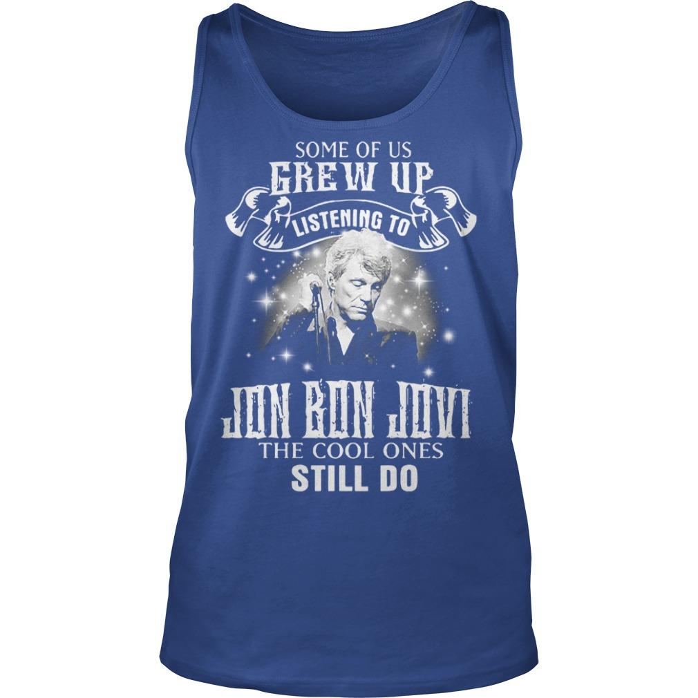 Some of us grew up listening to Jon Bon Jovi the cool ones still do shirt unisex tank top