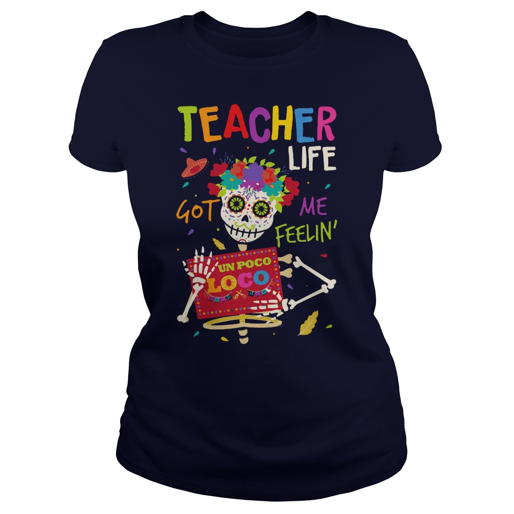 Teacher life got me feelin un Poco Loco shirt lady tee