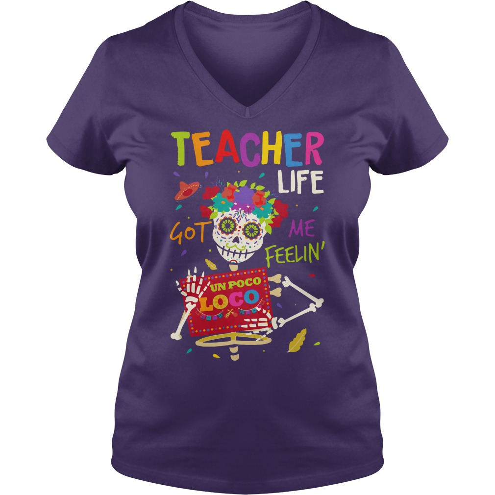Teacher life got me feelin un Poco Loco shirt lady v-neck
