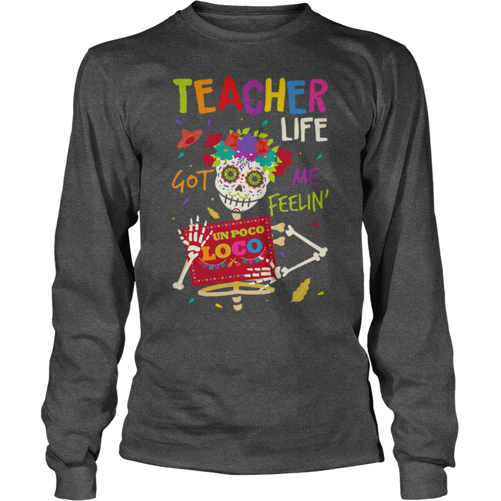 Teacher life got me feelin un Poco Loco shirt unisex longsleeve tee
