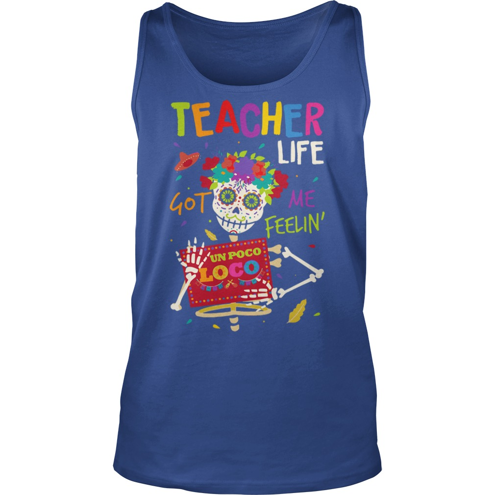 Teacher life got me feelin un Poco Loco shirt unisex tank top
