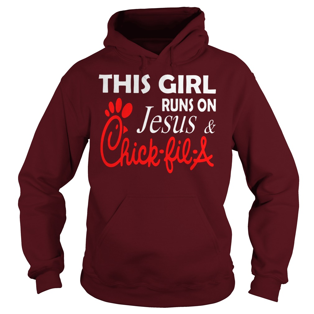 This girl runs on Jesus and Chick fil a shirt hoodie