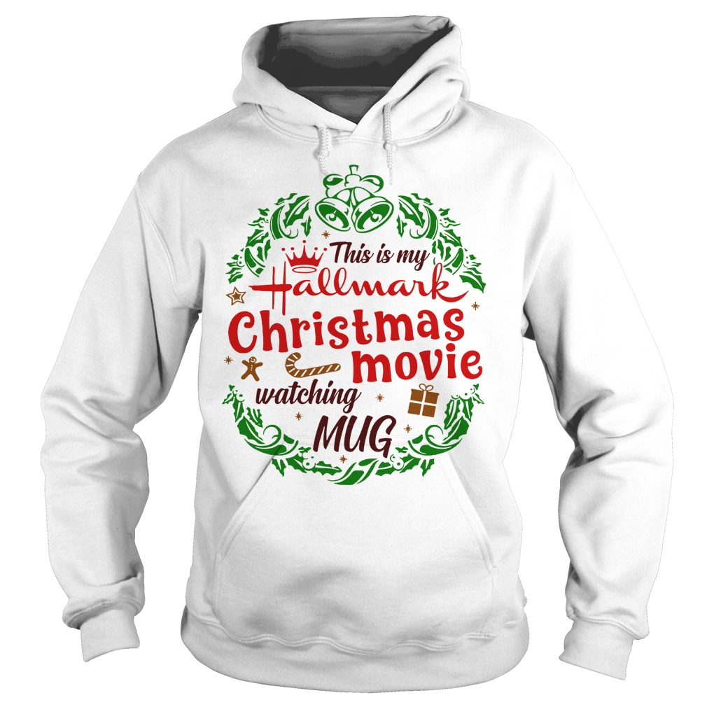 This is my hallmark christmas movie watching mug shirt hoodie