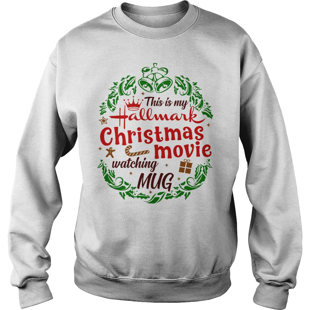 This is my hallmark christmas movie watching mug shirt sweat shirt
