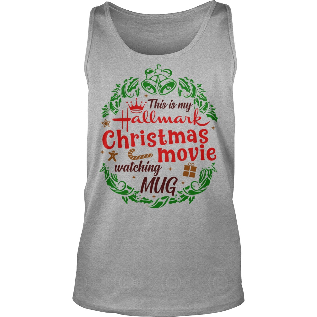 This is my hallmark christmas movie watching mug shirt unisex tank top