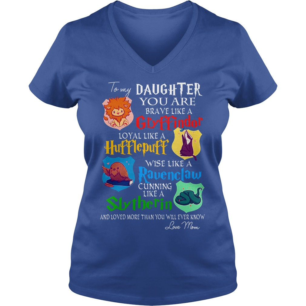 To my daughter you are brave like a Gryffindor shirt lady v-neck