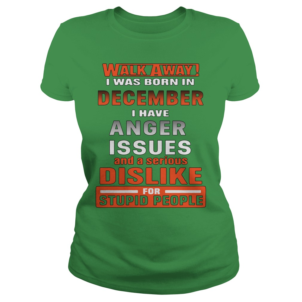 Walk away i have anger issues and a serious dislike for stupid people shirt lady tee
