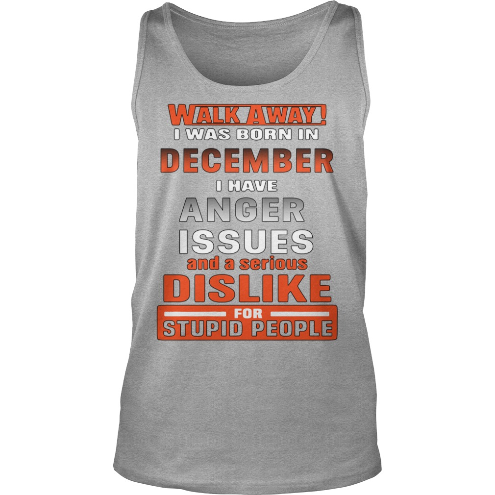 Walk away i have anger issues and a serious dislike for stupid people shirt unisex tank top