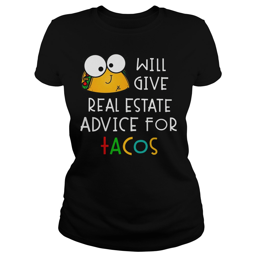 Will give real estate advice for tacos shirt lady tee