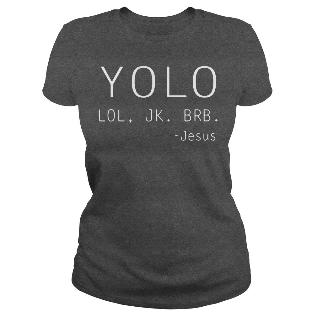 YOLO LOL JK BRB Jesus shirt lady tee
