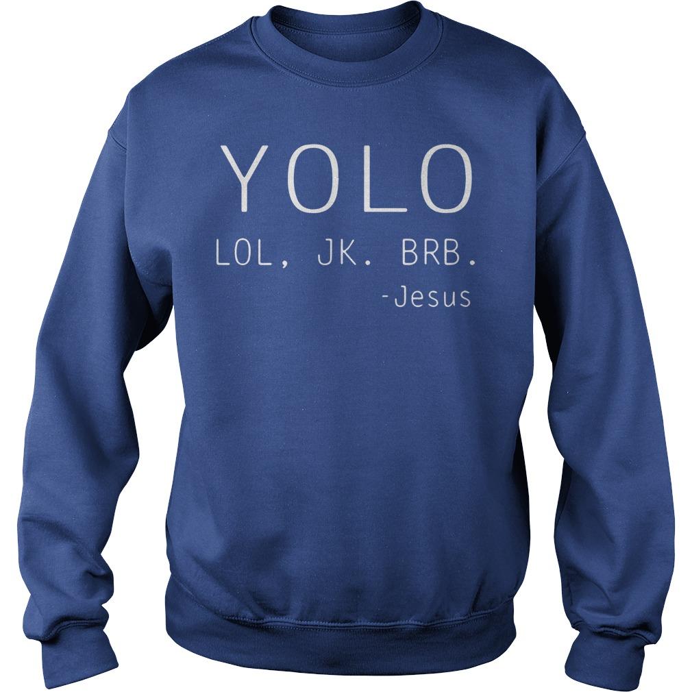 YOLO LOL JK BRB Jesus shirt sweat shirt
