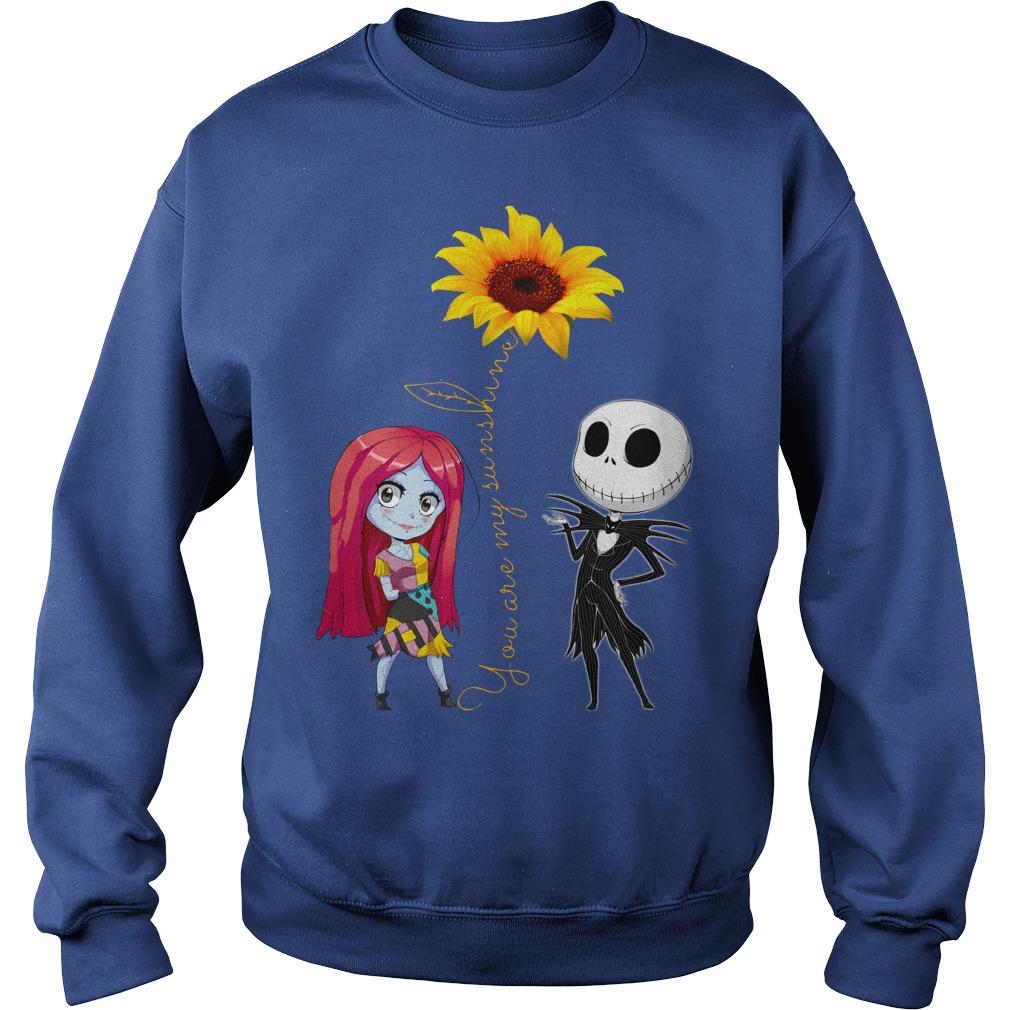 You Are My Sunshine Jack Skellington Sally Sunflower shirt sweat shirt