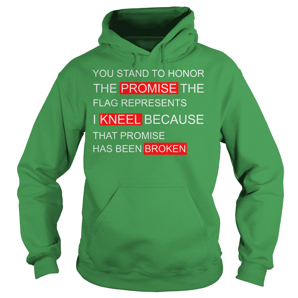 You stand to honor the promise the flag represents I kneel shirt hoodie